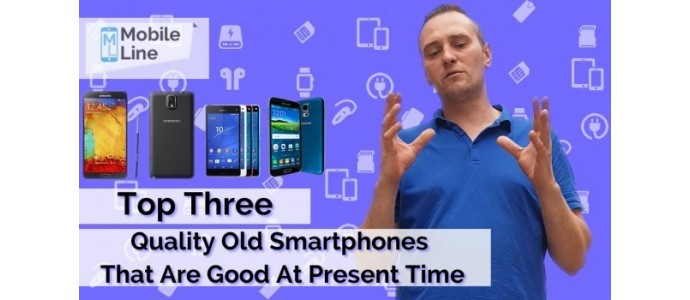 Top three quality old smartphones, that are good at present time from our point of view.